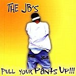 The J.B.'s Pull Your Pants Up!!!