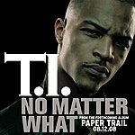 T.I. No Matter What (Edited)(Single)
