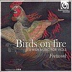 Fretwork Birds On Fire: Jewish Music for Viols