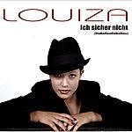 Louiza Ich Sicher Nicht (2-Track Single)