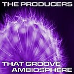 The Producers That Groove Ambiosphere