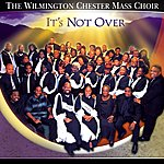 Wilmington Chester Mass Choir It's Not Over