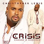 Christopher Lewis Crisis: Change Is Required/Honest Heart
