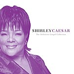Shirley Caesar The Definitive Gospel Collection (Remastered)