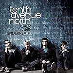 Tenth Avenue North Over And Underneath