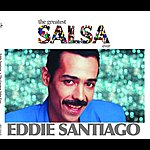 Eddie Santiago The Greatest Salsa Ever: Eddie Santiago