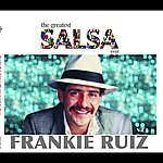 Frankie Ruiz The Greatest Salsa Ever: Frankie Ruiz
