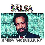 Andy Montañez The Greatest Salsa Ever: Andy Montañez