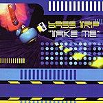 Bass Trip Take Me (4-Track Maxi-Single)