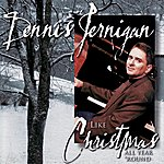 Dennis Jernigan Like Christmas All Year 'Round