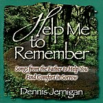 Dennis Jernigan Help Me To Remember