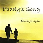 Dennis Jernigan Daddy's Song