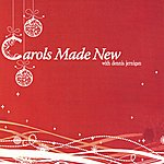 Dennis Jernigan Carols Made New