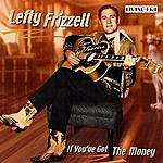 Lefty Frizzell If You've Got The Money: 28 Original Mono Recordings 1950-1953