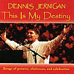 Dennis Jernigan This Is My Destiny