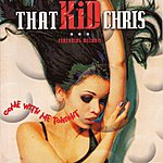 That Kid Chris Come With Me Tonight (3-Track Remix Maxi-Single)