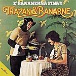 Trazan & Banarne E' Bananerna Fina?