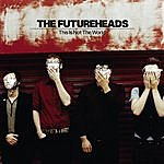 The Futureheads This Is Not The World