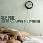 Serk Die Ganze Nacht Bis Morgen (Single)