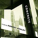 Robert Ashley Concrete