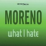 Moreno What I Hate (5-Track Maxi-Single)