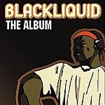 Black Liquid Blackliquid The Album