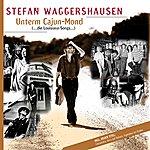 Stefan Waggershausen Unterm Cajun-Mond (Die Louisiana Songs)