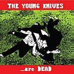 The Young Knives Are Dead