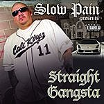 Slow Pain Straight Gangsta (Parental Advisory)