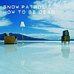 Snow Patrol How To Be Dead/You Are My Joy