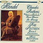 The Sixteen Handel: Chandos Anthems, Vol.4