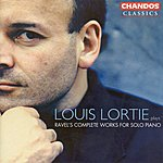 Louis Lortie Louis Lortie Plays Ravel's Complete Music For Solo Piano