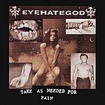 Eyehategod Take As Needed For Pain (Reissue)(Bonus Tracks)