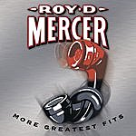 Roy D. Mercer More Greatest Fits
