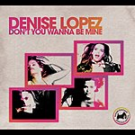 Denise Lopez Don't You Wanna Be Mine (Bimbo Jones Radio Edit) (Single)