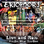 Ektomorf Live & Raw...You Get What You Give