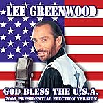 Lee Greenwood God Bless The U.S.A.: 2008 Presidential Election Version (Single)