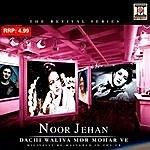 Noor Jehan The Revival Series: Dachi Waliya Mor Mohar Ve