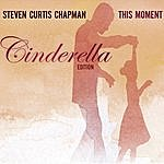 Steven Curtis Chapman This Moment: Cinderella Edition