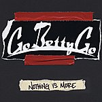 Go Betty Go Nothing Is More