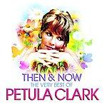 Petula Clark Then & Now: The Very Best Of Petula Clark