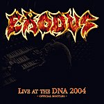Exodus Live At The DNA 2004 (Official Bootleg)