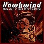 Hawkwind Bring Me The Head Of Yuri Gagarin