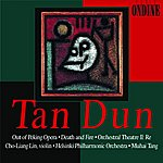Helsinki Philharmonic Orchestra Tan Dun: Out Of Peking Opera/Death And Fire/Orchestral Theatre II: Re
