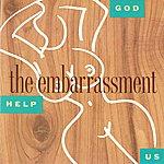 The Embarrassment God Help Us