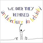 Architecture In Helsinki We Died, They Remixed