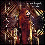 My Morning Jacket It Still Moves
