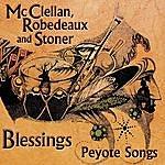 McClellan, Robedeaux & Stoner Blessings: Peyote Songs