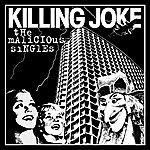Killing Joke The Malicious Singles