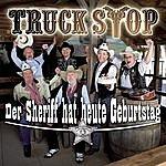 Truck Stop Der Sheriff Hat Heute Geburtstag (2-Track Single)